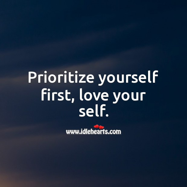 Prioritize yourself first, love your self. Love Yourself Quotes Image