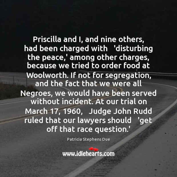 Priscilla and I, and nine others, had been charged with   'disturbing the Food Quotes Image