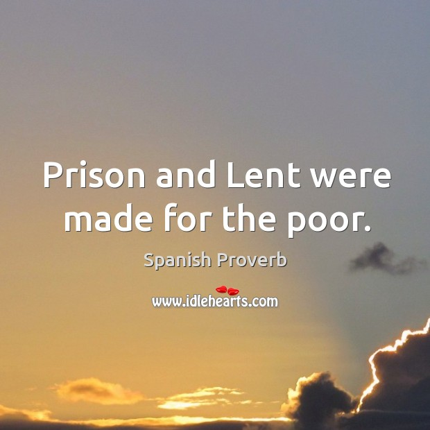 Image, Prison and lent were made for the poor.