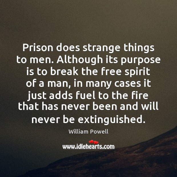 Prison does strange things to men. Although its purpose is to break William Powell Picture Quote