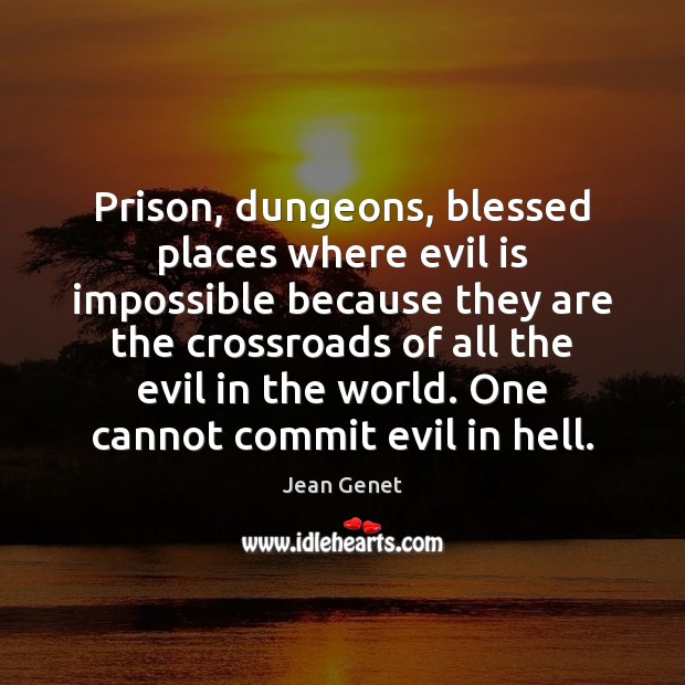 Prison, dungeons, blessed places where evil is impossible because they are the Image
