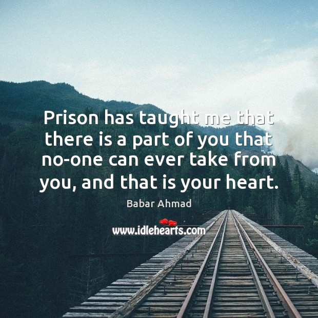 Image, Prison has taught me that there is a part of you that