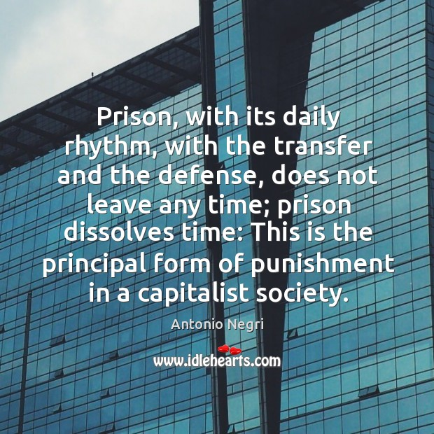 Image, Prison, with its daily rhythm, with the transfer and the defense, does