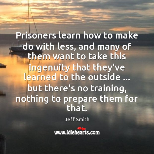 Image, Prisoners learn how to make do with less, and many of them