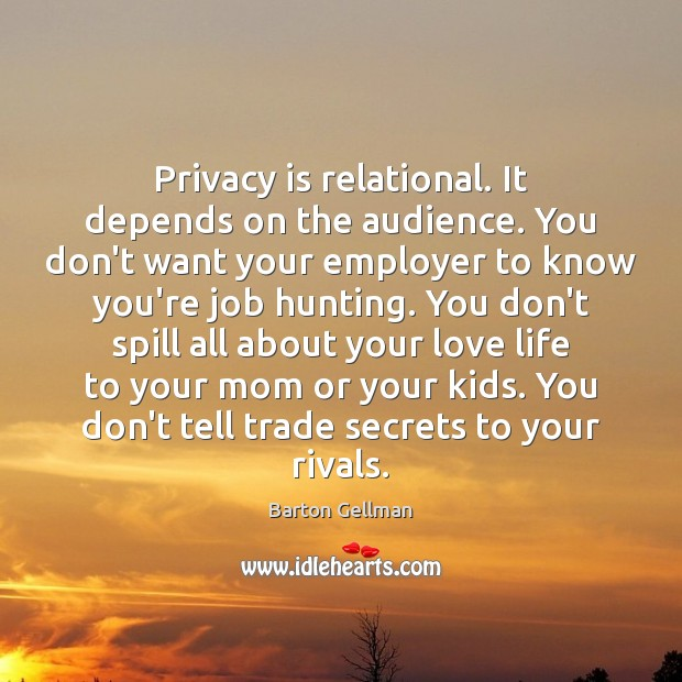 Privacy is relational. It depends on the audience. You don't want your Image