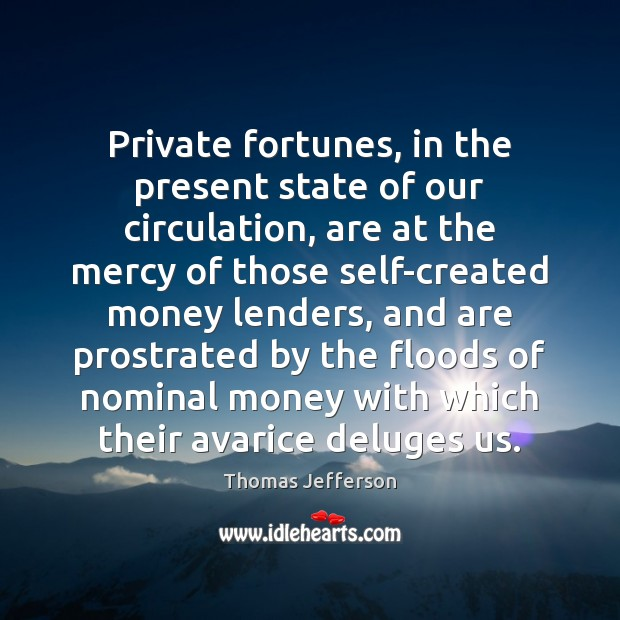 Private fortunes, in the present state of our circulation, are at the Image