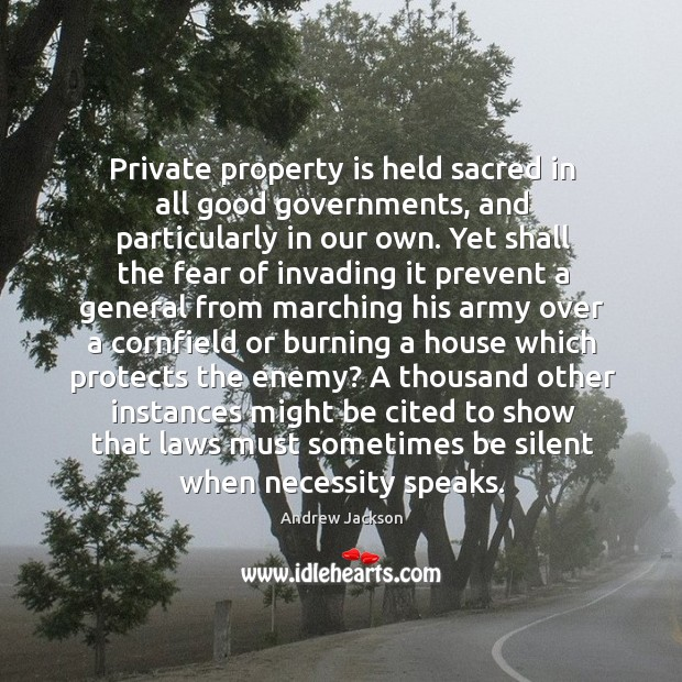Private property is held sacred in all good governments, and particularly in Image