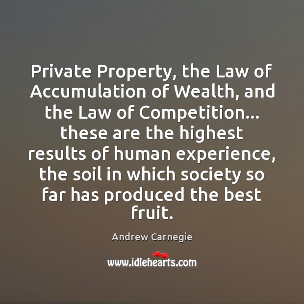 Private Property, the Law of Accumulation of Wealth, and the Law of Andrew Carnegie Picture Quote