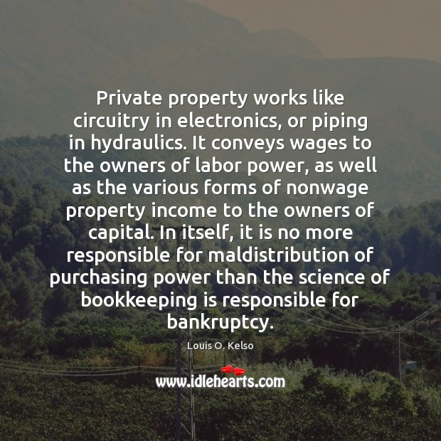 Private property works like circuitry in electronics, or piping in hydraulics. It Income Quotes Image
