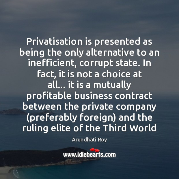 Privatisation is presented as being the only alternative to an inefficient, corrupt Image