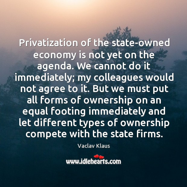 Privatization of the state-owned economy is not yet on the agenda. Image