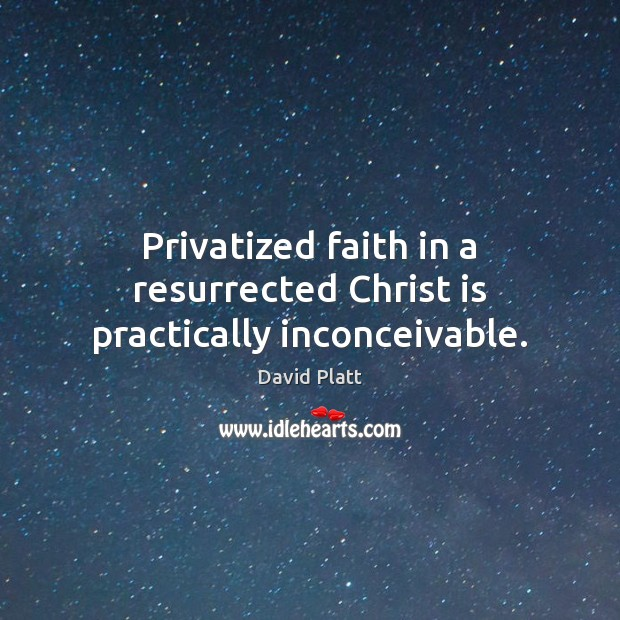 Privatized faith in a resurrected Christ is practically inconceivable. Image