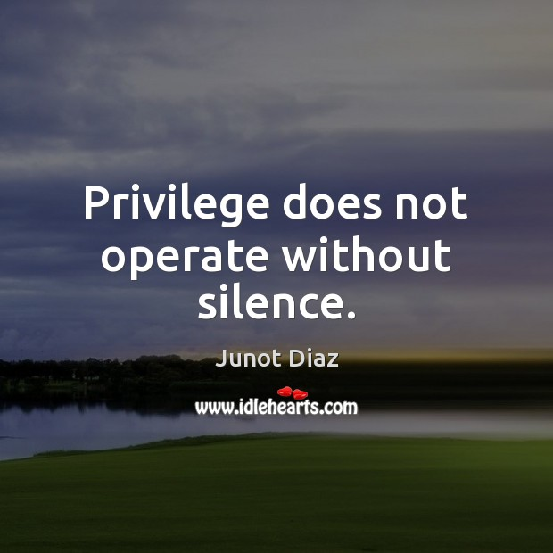 the privilege of silence What i wish i had been told about white privilege growing up growing up i was oblivious to so many ways that i was privileged i grew up with both of my parents and an older brother who loved and supported me.