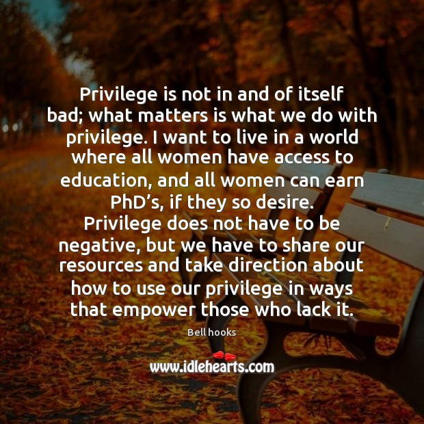 Privilege is not in and of itself bad; what matters is what Image