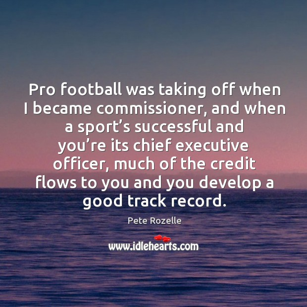 Pro football was taking off when I became commissioner, and when a sport's successful and Image