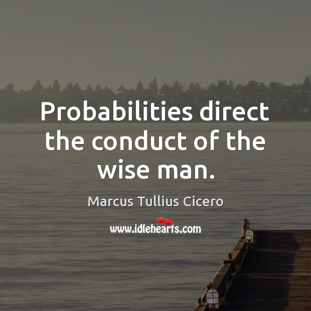 Image, Probabilities direct the conduct of the wise man.