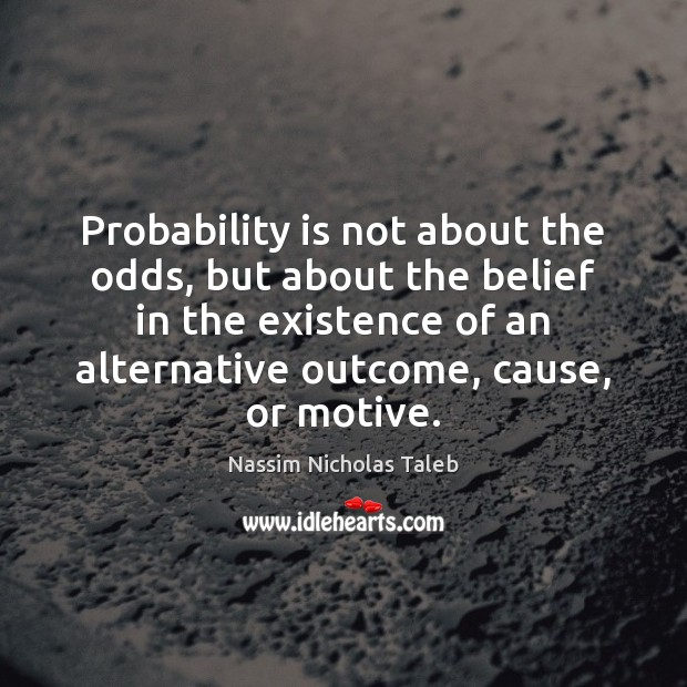 Probability is not about the odds, but about the belief in the Image