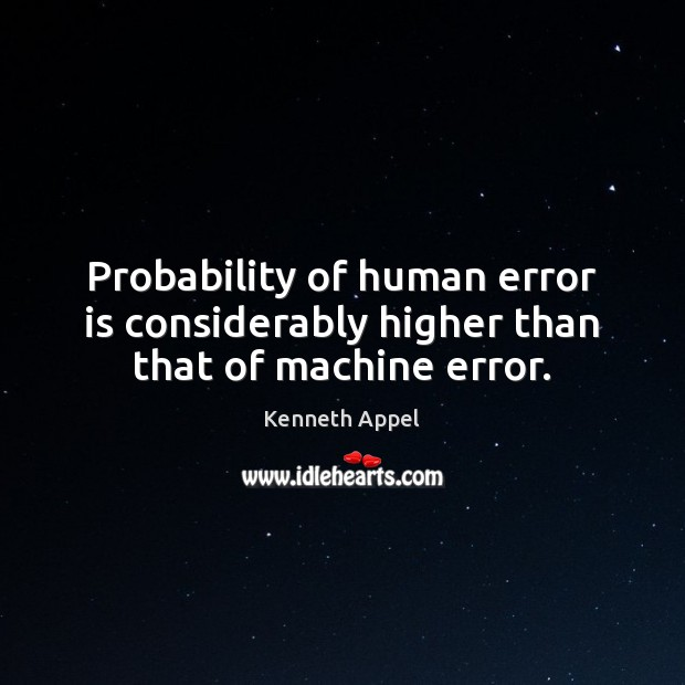 Probability of human error is considerably higher than that of machine error. Image