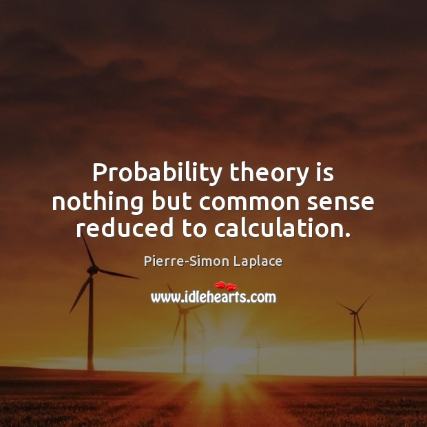 Probability theory is nothing but common sense reduced to calculation. Image