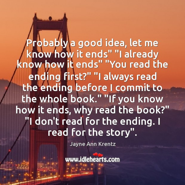 """Probably a good idea, let me know how it ends"""" """"I already Jayne Ann Krentz Picture Quote"""