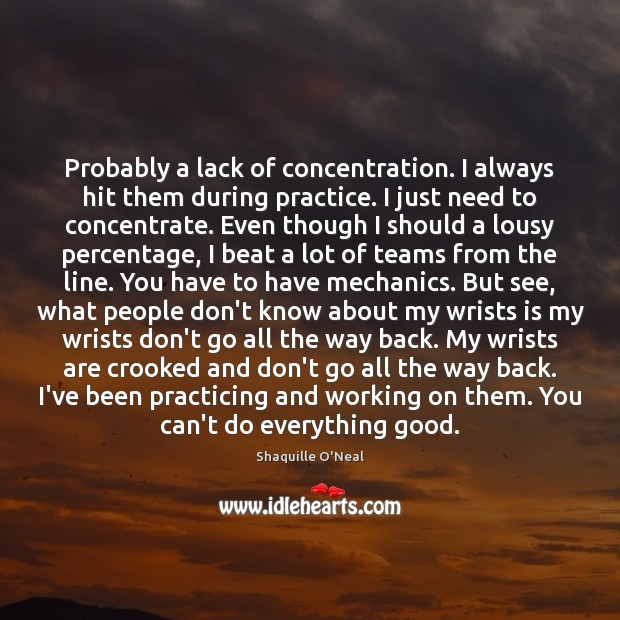 Probably a lack of concentration. I always hit them during practice. I Image