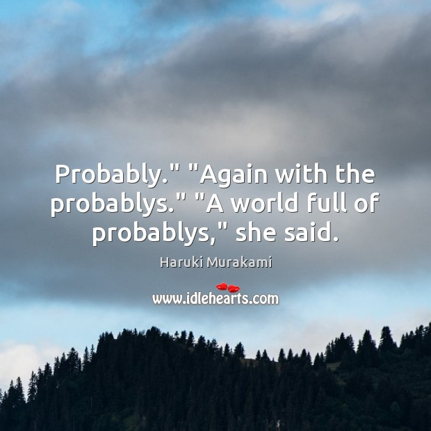 """Probably."""" """"Again with the probablys."""" """"A world full of probablys,"""" she said. Image"""
