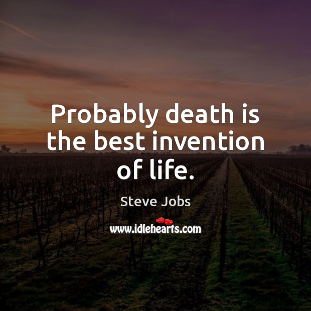 Image, Probably death is the best invention of life.