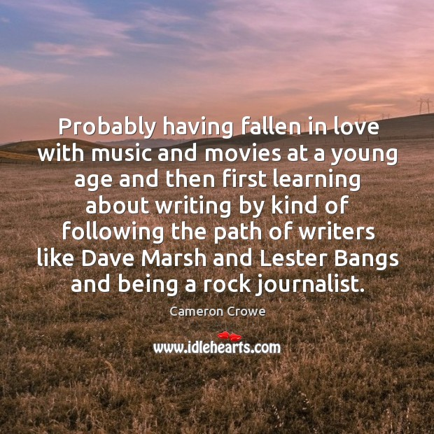 Probably having fallen in love with music and movies at a young age and then first learning Image