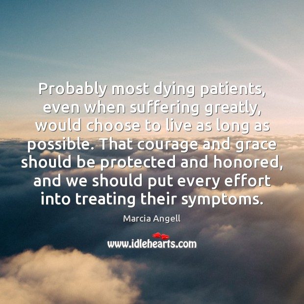 Probably most dying patients, even when suffering greatly, would choose to live Effort Quotes Image