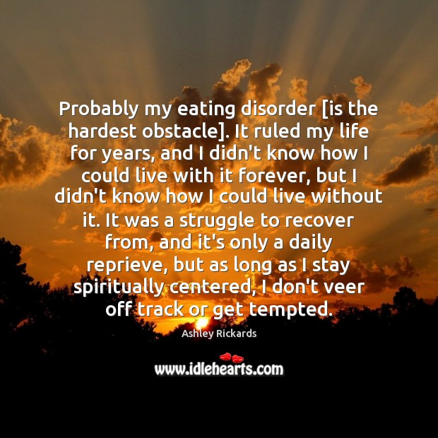 Image, Probably my eating disorder [is the hardest obstacle]. It ruled my life