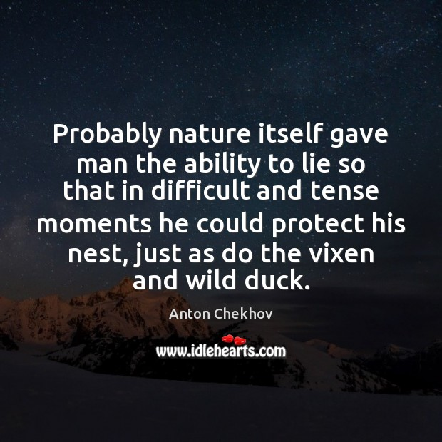 Probably nature itself gave man the ability to lie so that in Image