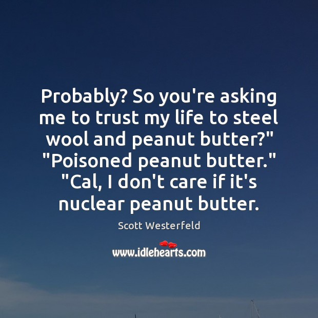 Scott Westerfeld Picture Quote image saying: Probably? So you're asking me to trust my life to steel wool
