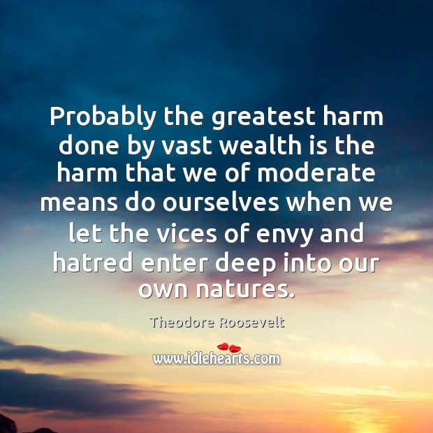 Probably the greatest harm done by vast wealth is the harm that Wealth Quotes Image