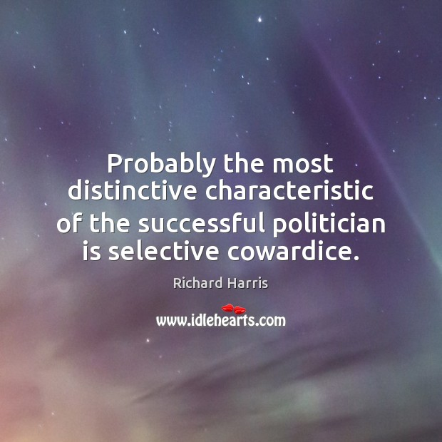 Probably the most distinctive characteristic of the successful politician is selective cowardice. Image