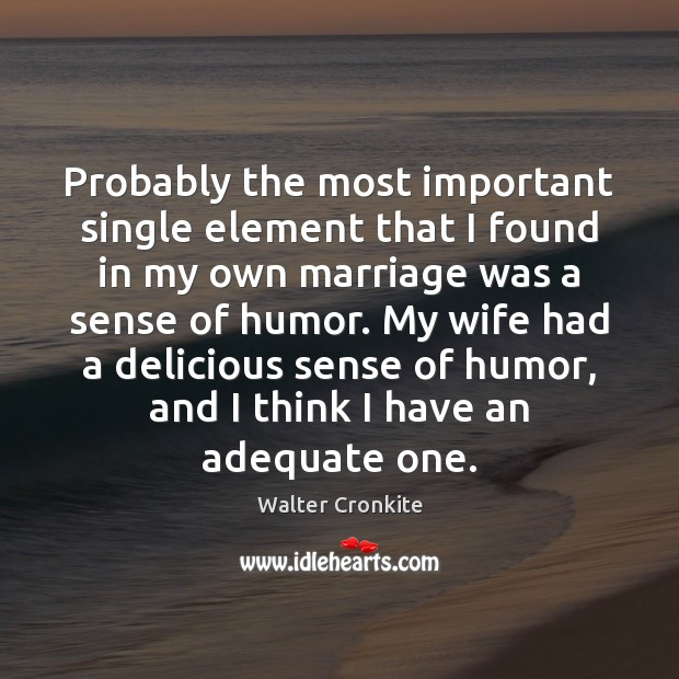 Probably the most important single element that I found in my own Walter Cronkite Picture Quote