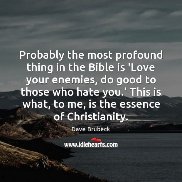 Probably the most profound thing in the Bible is 'Love your enemies, Image