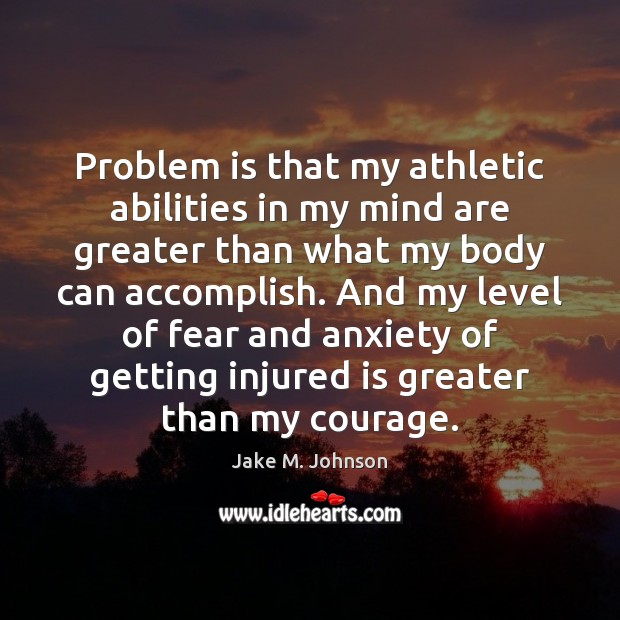 Image, Problem is that my athletic abilities in my mind are greater than