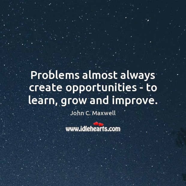 Problems almost always create opportunities – to learn, grow and improve. Image