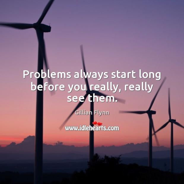 Image, Problems always start long before you really, really see them.