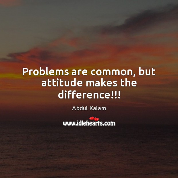 Image, Problems are common, but attitude makes the difference!!!