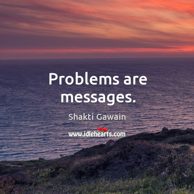 Problems are messages. Image