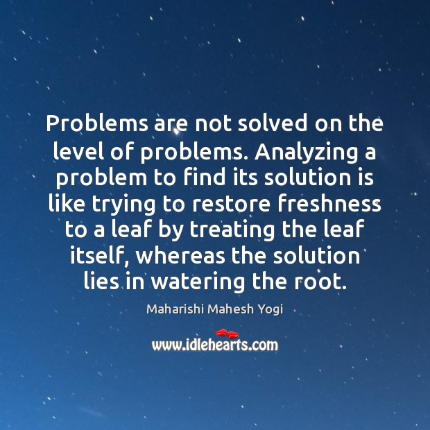 Problems are not solved on the level of problems. Analyzing a problem Solution Quotes Image