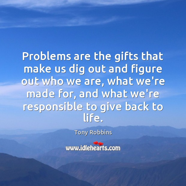 Problems are the gifts that make us dig out and figure out Tony Robbins Picture Quote