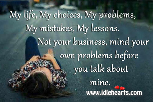 Mind your own problems before you talk about mine. Image