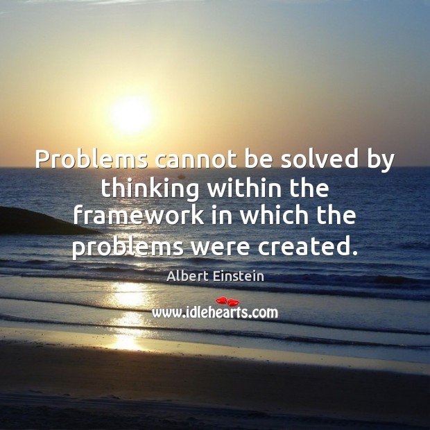 Image, Problems cannot be solved by thinking within the framework in which the