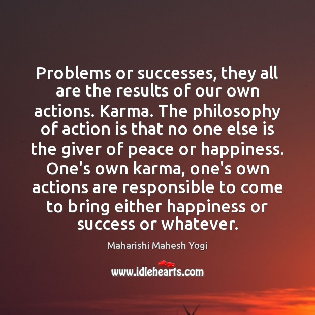 Problems or successes, they all are the results of our own actions. Image