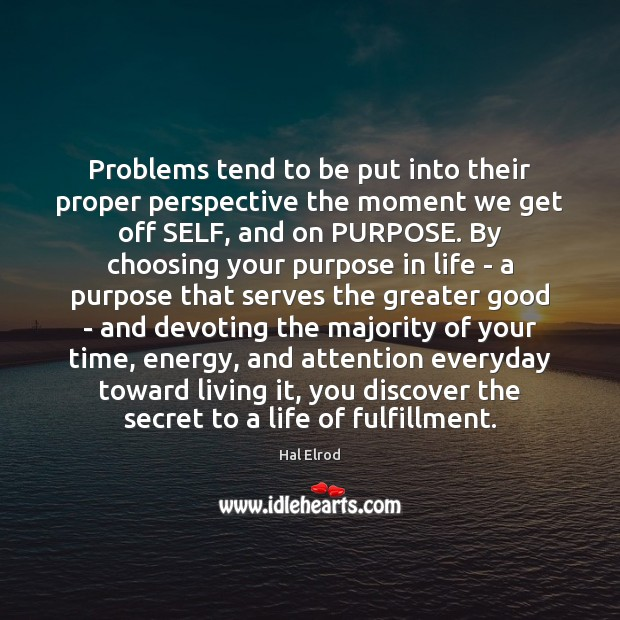 Problems tend to be put into their proper perspective the moment we Hal Elrod Picture Quote