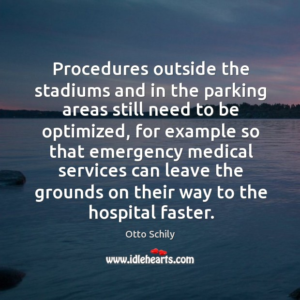 Procedures outside the stadiums and in the parking areas still need to be optimized, for example so that Otto Schily Picture Quote