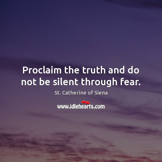 Image, Proclaim the truth and do not be silent through fear.