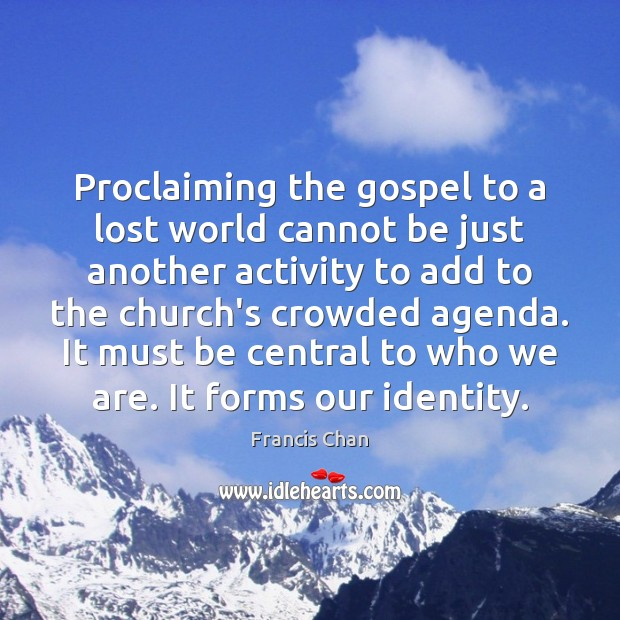 Proclaiming the gospel to a lost world cannot be just another activity Image
